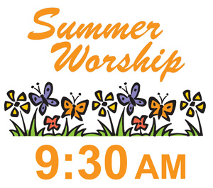 Summer worship hours have changed.  We will begin services at 9:30 AM.